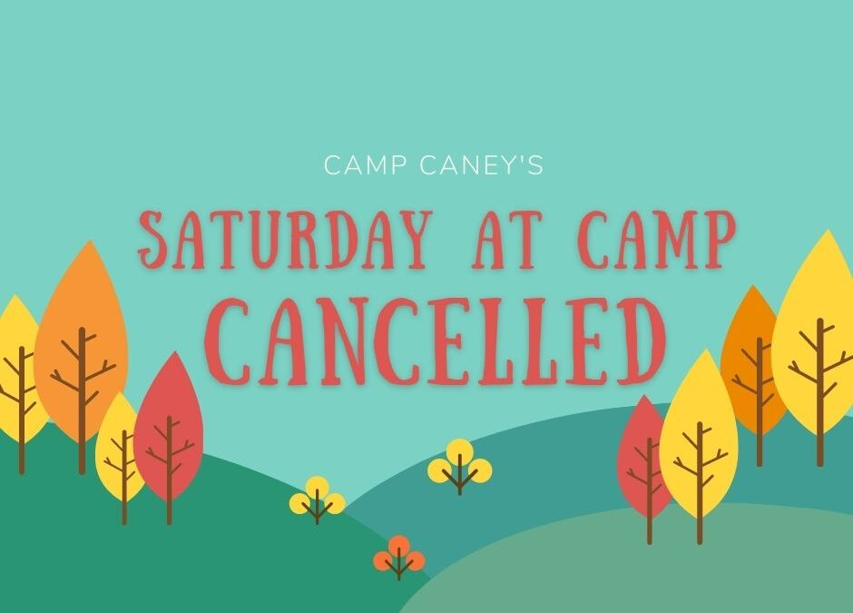 Saturday at Camp CANCELLED